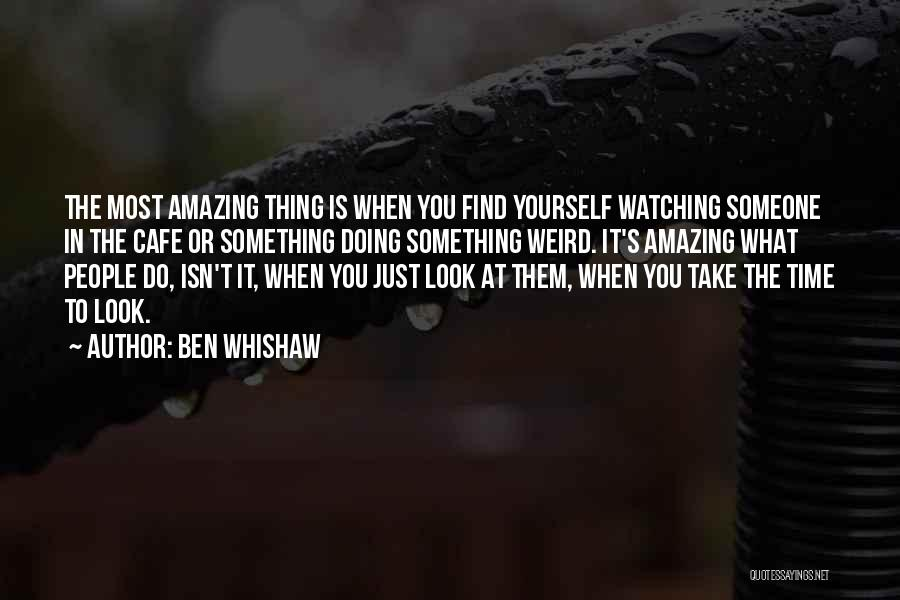 Weird But Amazing Quotes By Ben Whishaw