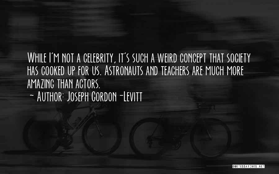 Weird But Amazing Quotes By Joseph Gordon-Levitt