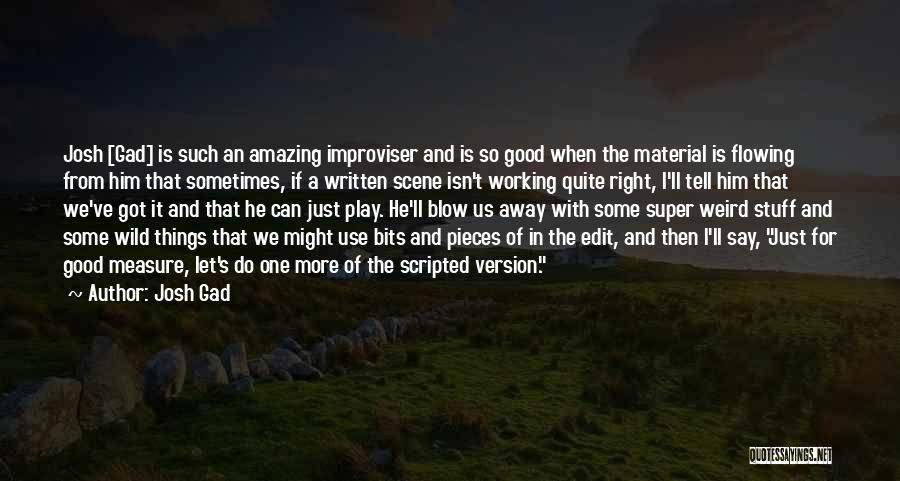 Weird But Amazing Quotes By Josh Gad