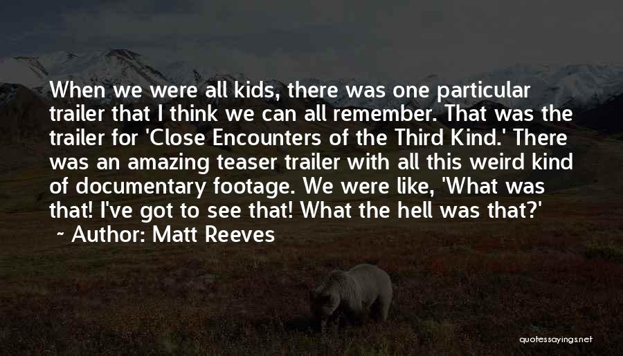 Weird But Amazing Quotes By Matt Reeves