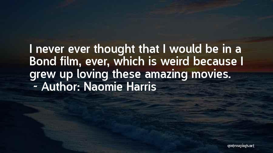 Weird But Amazing Quotes By Naomie Harris