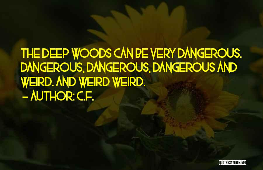 Weird But Deep Quotes By C.F.