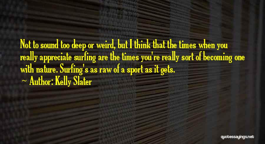 Weird But Deep Quotes By Kelly Slater