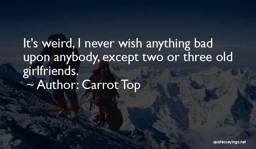 Weird Girlfriends Quotes By Carrot Top