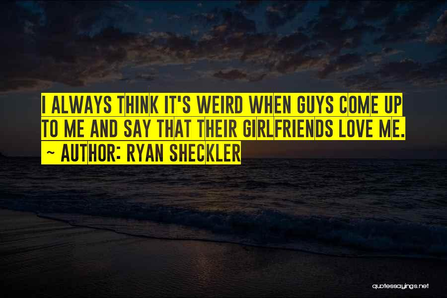 Weird Girlfriends Quotes By Ryan Sheckler