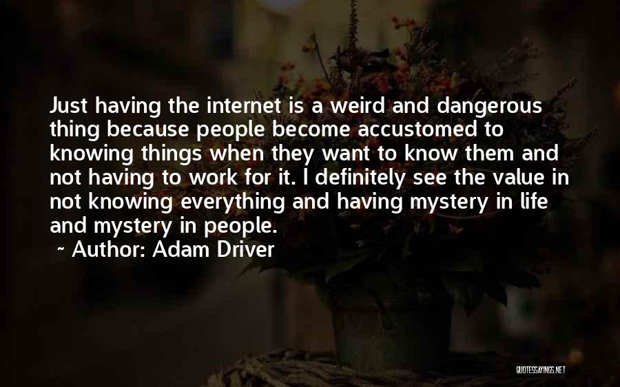 Weird Things In Life Quotes By Adam Driver