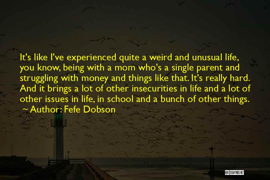 Weird Things In Life Quotes By Fefe Dobson
