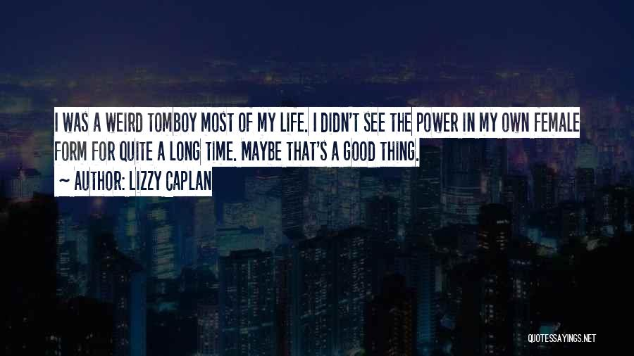 Weird Things In Life Quotes By Lizzy Caplan