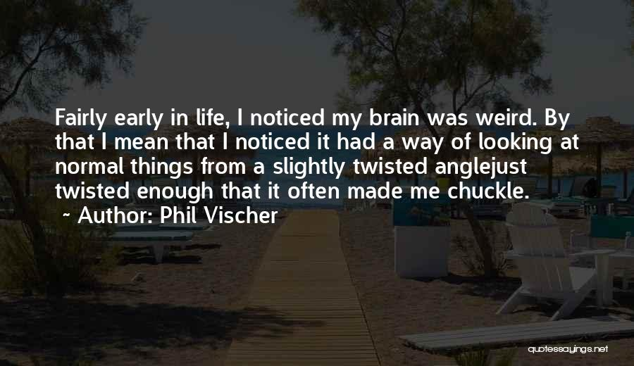 Weird Things In Life Quotes By Phil Vischer