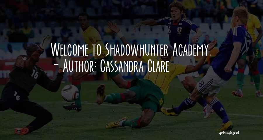 Welcome Quotes By Cassandra Clare