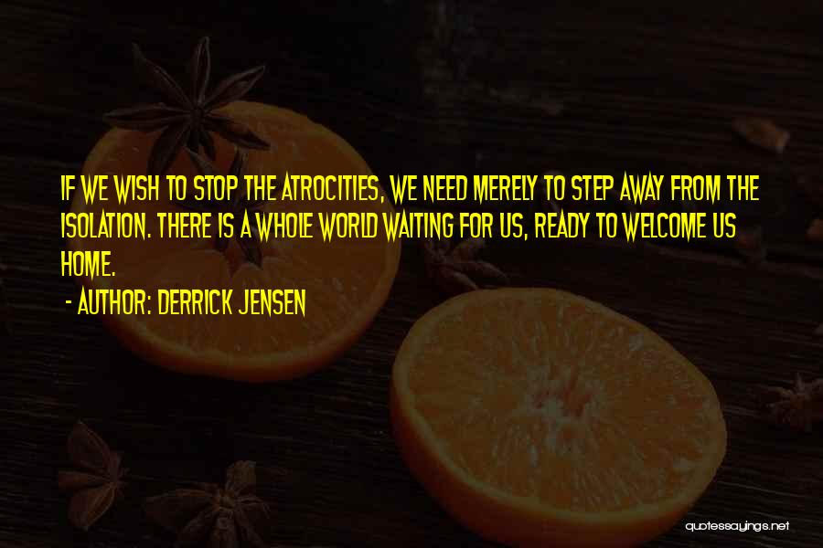 Welcome Quotes By Derrick Jensen