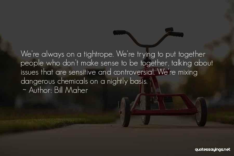 We'll Always Be Together Quotes By Bill Maher
