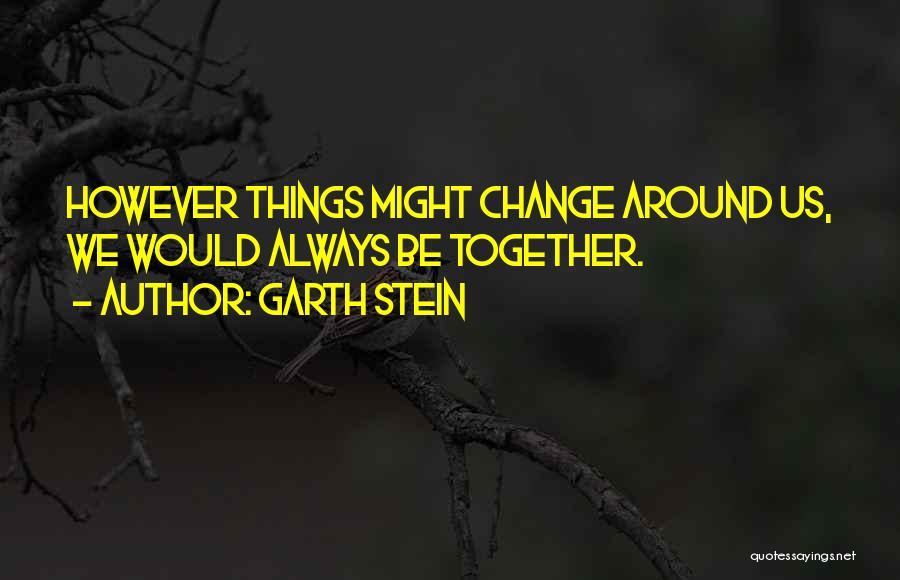 We'll Always Be Together Quotes By Garth Stein