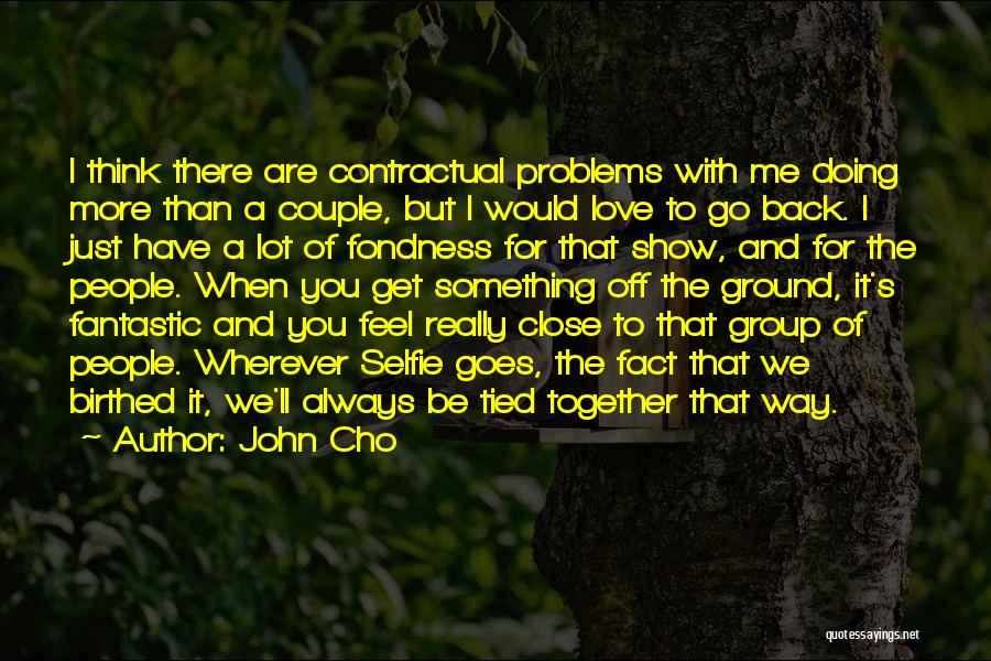 We'll Always Be Together Quotes By John Cho