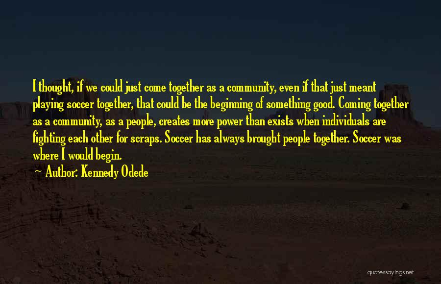 We'll Always Be Together Quotes By Kennedy Odede