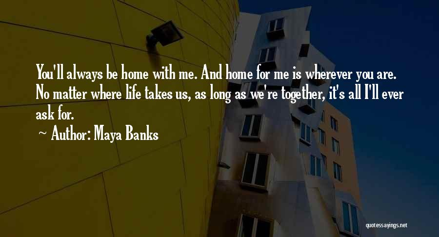 We'll Always Be Together Quotes By Maya Banks
