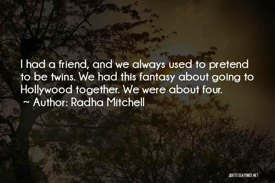 We'll Always Be Together Quotes By Radha Mitchell