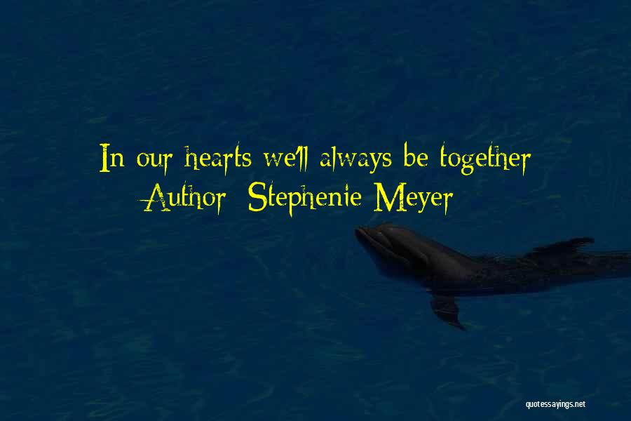 We'll Always Be Together Quotes By Stephenie Meyer