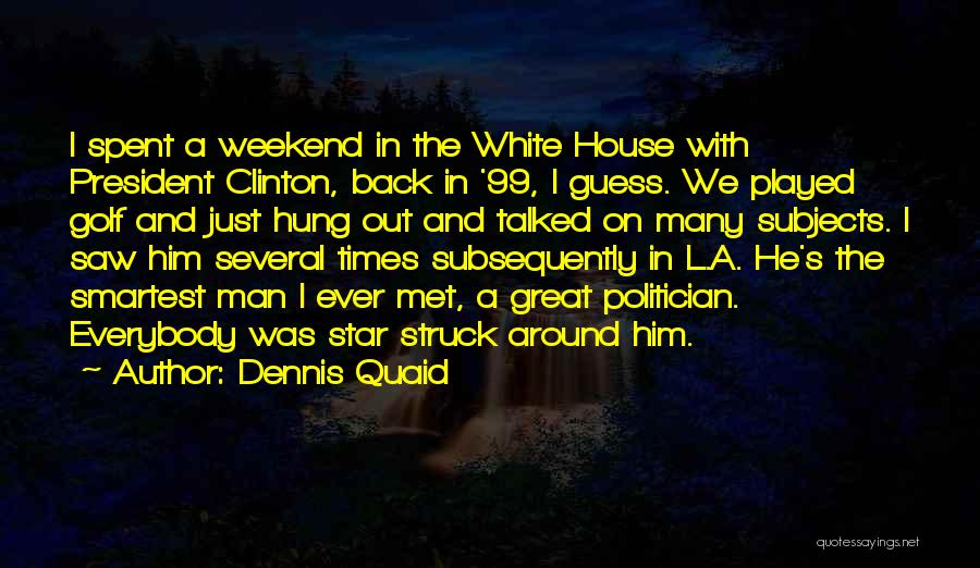 Well Spent Weekend Quotes By Dennis Quaid