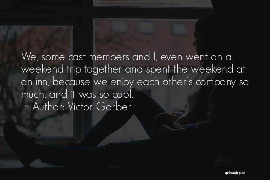 Well Spent Weekend Quotes By Victor Garber