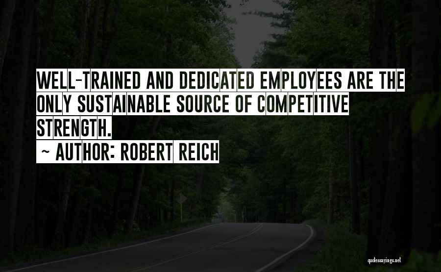 Well Trained Employees Quotes By Robert Reich