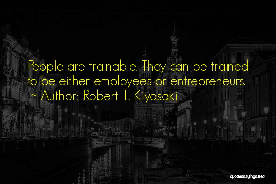 Well Trained Employees Quotes By Robert T. Kiyosaki
