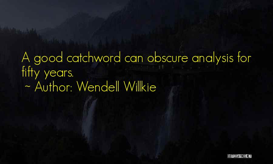 Wendell Quotes By Wendell Willkie