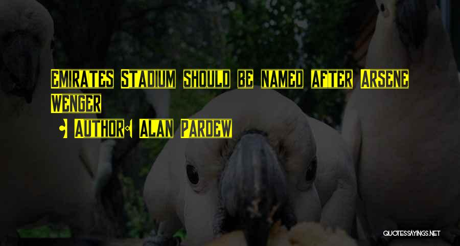 Wenger Quotes By Alan Pardew