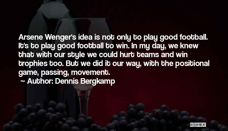 Wenger Quotes By Dennis Bergkamp