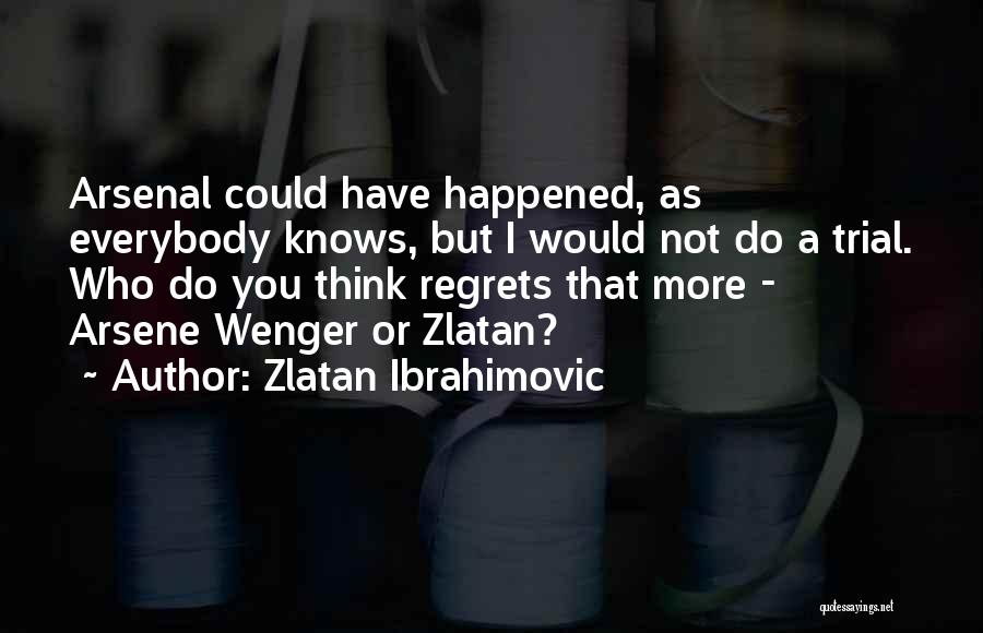 Wenger Quotes By Zlatan Ibrahimovic