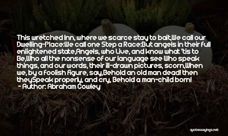 We're All Angels Quotes By Abraham Cowley