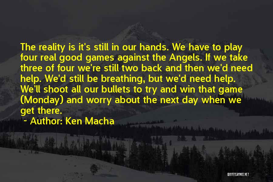 We're All Angels Quotes By Ken Macha