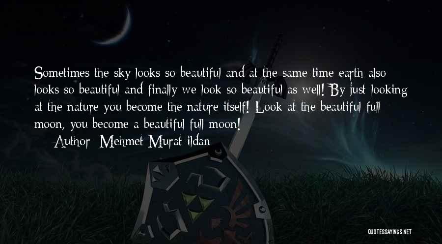 We're Looking At The Same Moon Quotes By Mehmet Murat Ildan