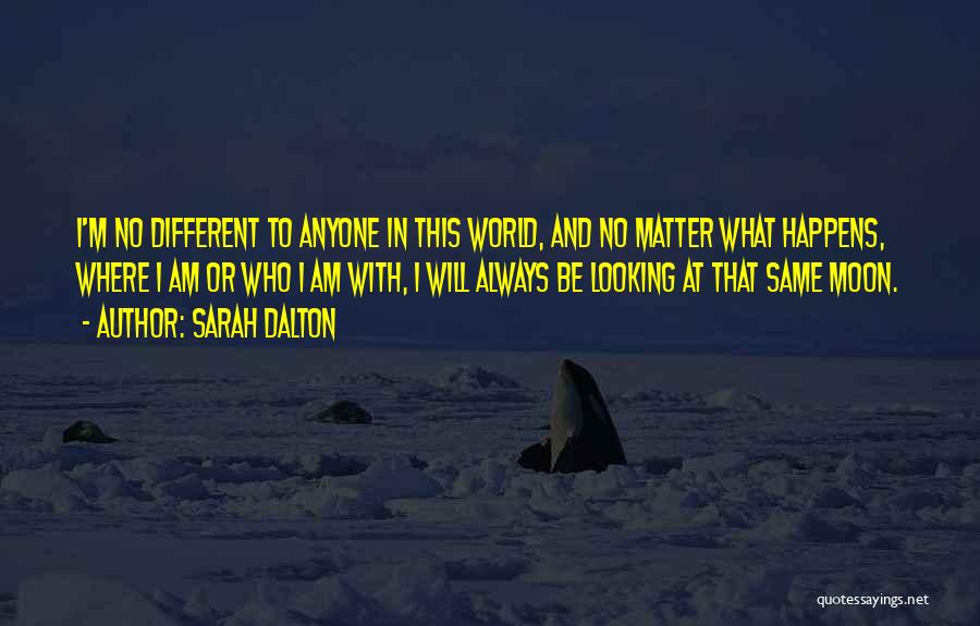 We're Looking At The Same Moon Quotes By Sarah Dalton