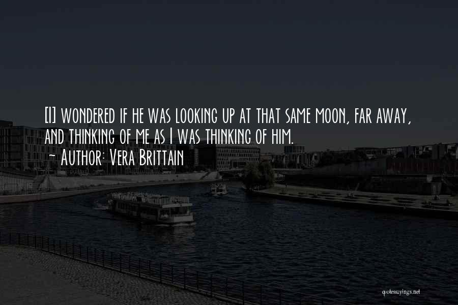 We're Looking At The Same Moon Quotes By Vera Brittain