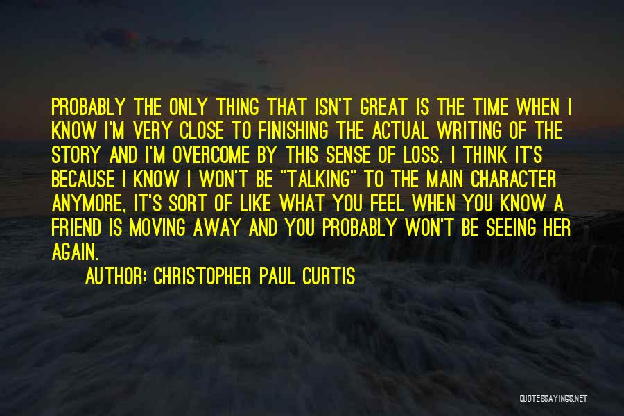 We're Not Close Anymore Quotes By Christopher Paul Curtis