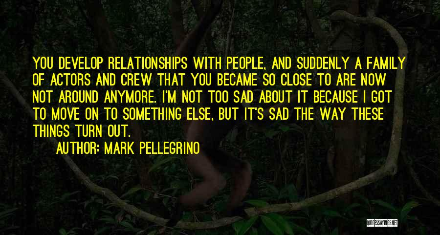 We're Not Close Anymore Quotes By Mark Pellegrino