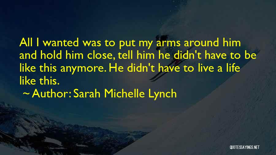 We're Not Close Anymore Quotes By Sarah Michelle Lynch