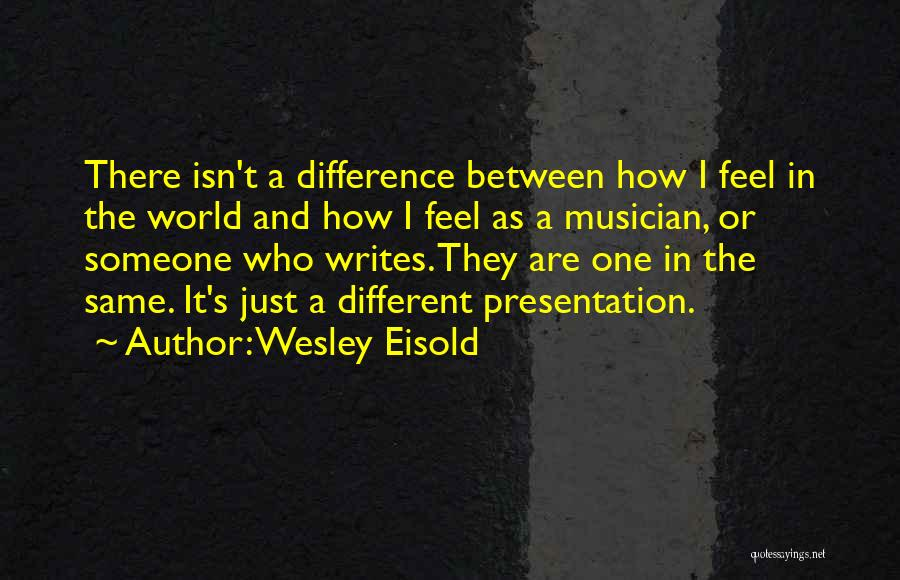 Wesley Eisold Quotes 1122161