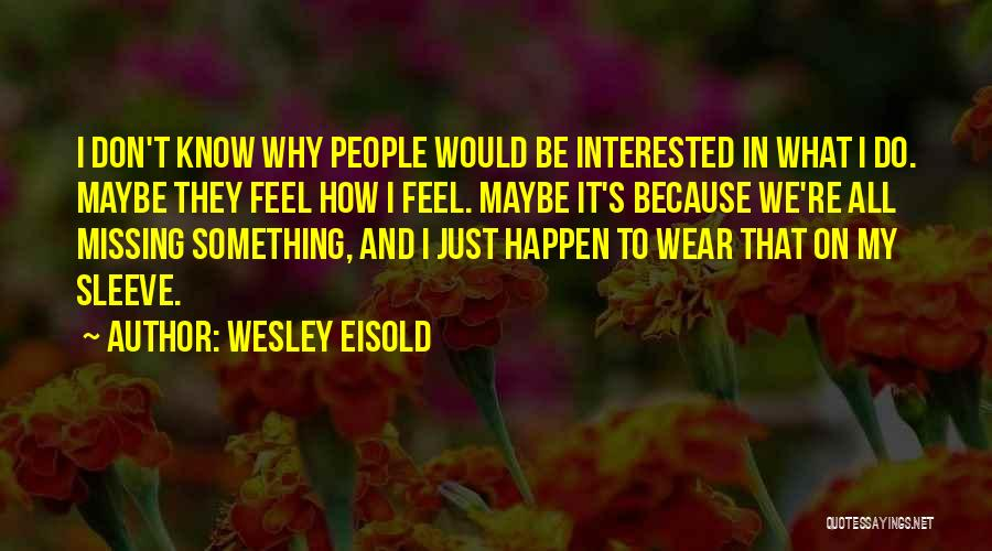 Wesley Eisold Quotes 1176181