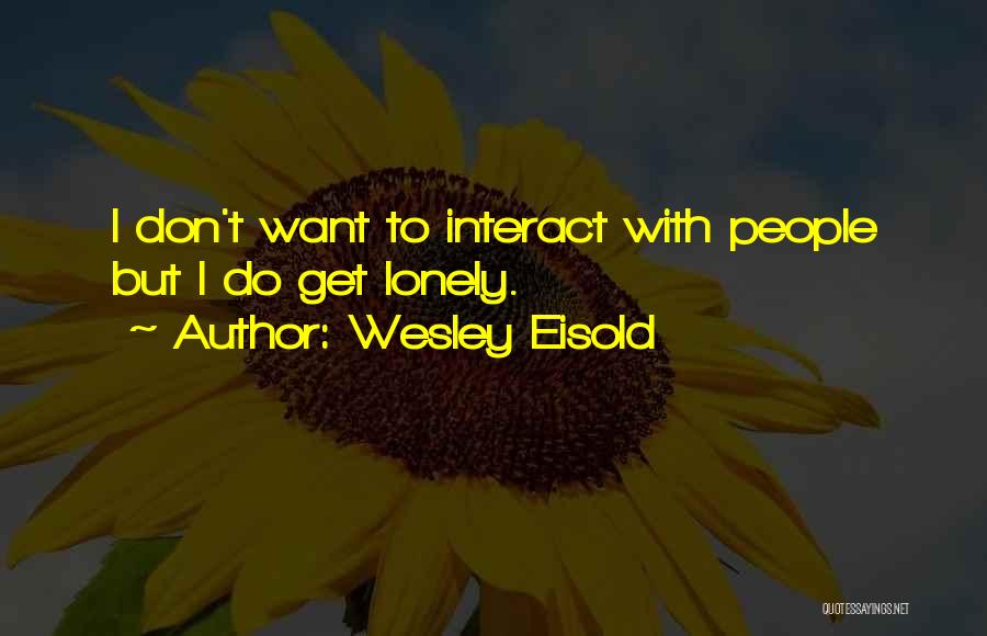 Wesley Eisold Quotes 1294763