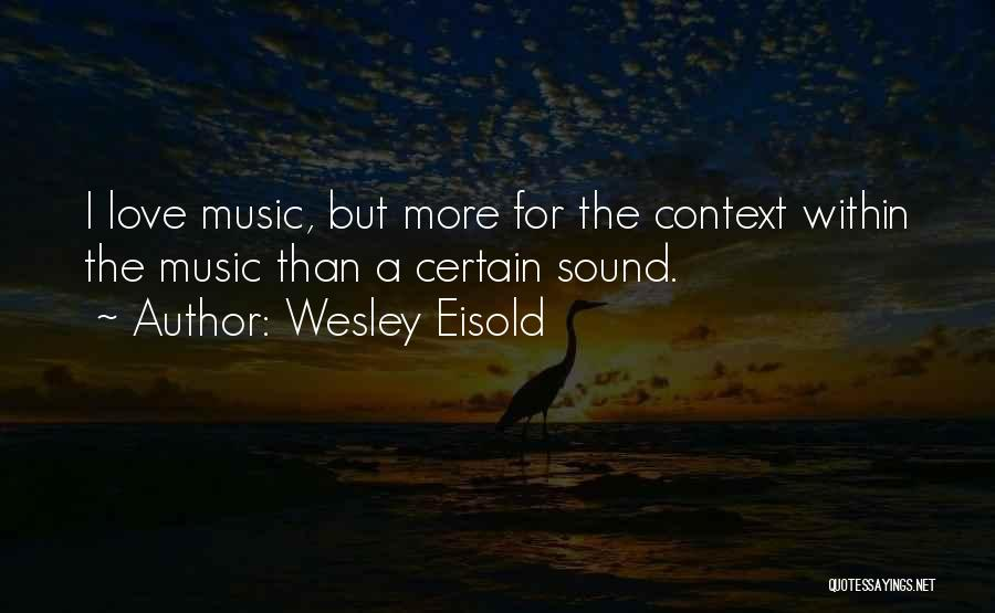 Wesley Eisold Quotes 1727210