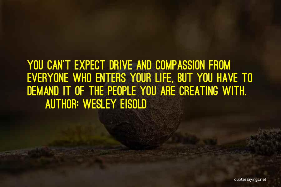Wesley Eisold Quotes 639545