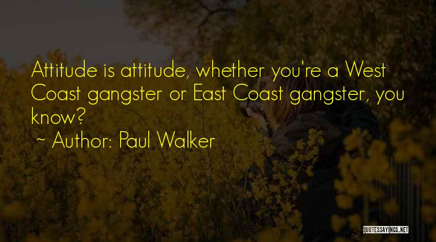 West Coast Gangster Quotes By Paul Walker