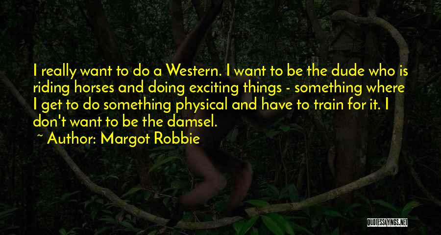 Western Riding Quotes By Margot Robbie