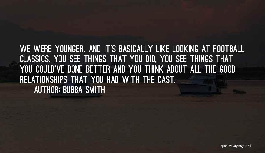 We've All Done It Quotes By Bubba Smith