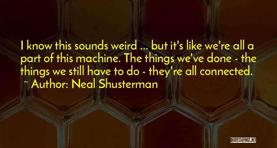 We've All Done It Quotes By Neal Shusterman