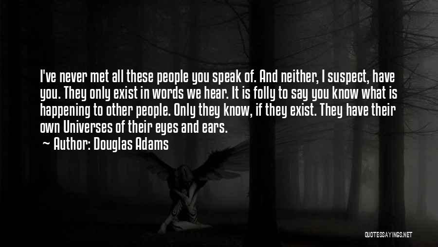 We've Never Met Quotes By Douglas Adams