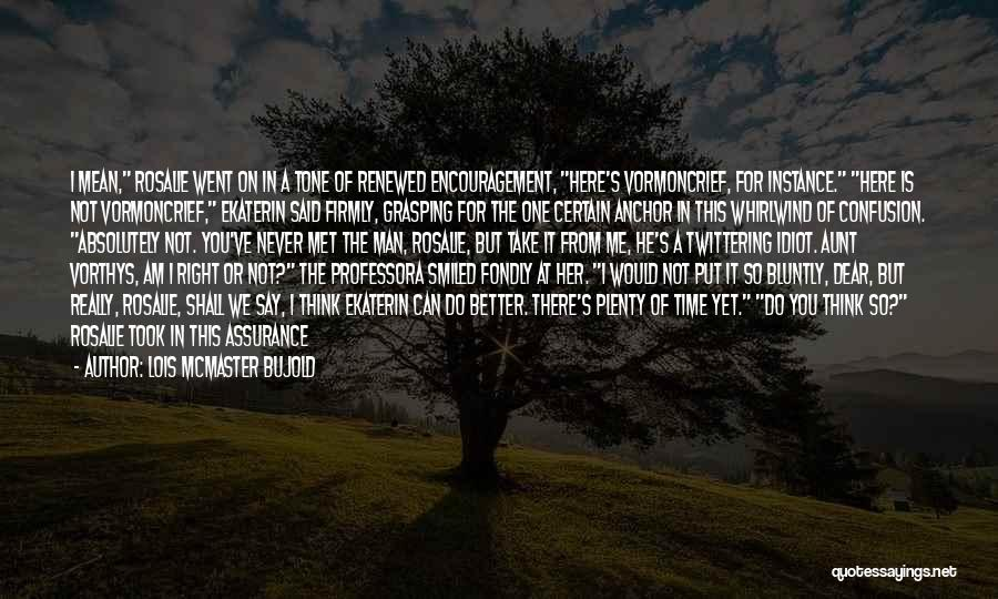 We've Never Met Quotes By Lois McMaster Bujold