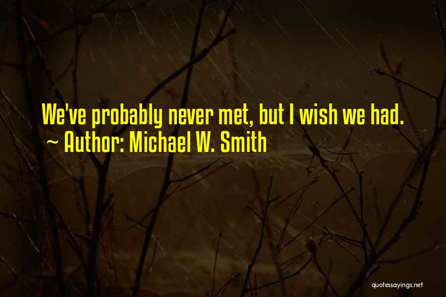 We've Never Met Quotes By Michael W. Smith